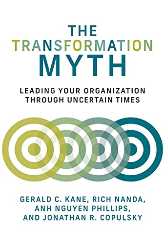Compare Textbook Prices for The Transformation Myth: Leading Your Organization through Uncertain Times Management on the Cutting Edge  ISBN 9780262046060 by Kane, Gerald C.,Nanda, Rich,Nguyen Phillips, Anh,Copulsky, Jonathan R.