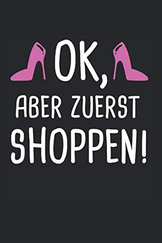Ok Aber Zuerst Shoppen: Shopping & Shoppen Notizbuch 6'x9' Einkaufsbummel Geschenk für Einkaufen & Einkaufszentrum