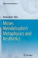 Moses Mendelssohn's Metaphysics and Aesthetics (Studies in German Idealism)