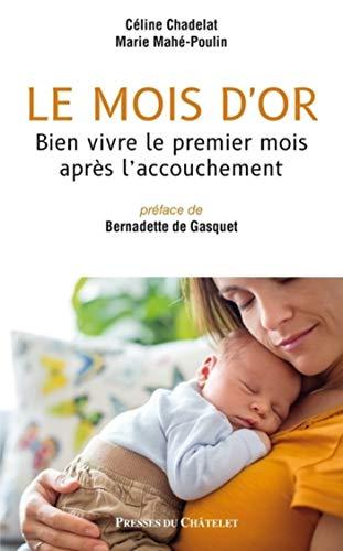 Le mois d'or - Bien vivre le premier mois après l'accouchement