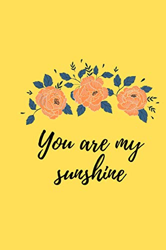 """You are my sunshine: Sunshine notebook for girls and women 