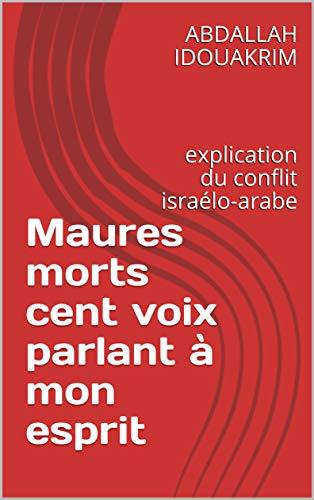 Maures morts cent voix parlant à mon esprit: explication du conflit israélo-arabe (6 lances du martyr t. 27092020) (French Edition)