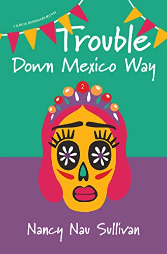 Trouble Down Mexico Way (A Blanche Murninghan Mystery) by [Nancy Nau Sullivan]
