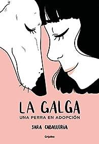 La galga: Una perra en adopción par Sara Caballería