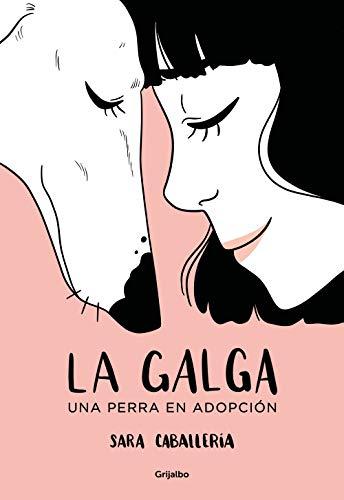 La galga: Una perra en adopción de Sara Caballería