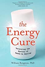 By William Bengston - The Energy Cure: Unraveling the Mystery of Hands-On Healing (8/29/10)