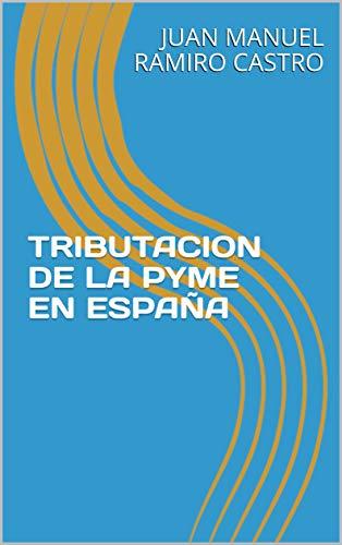 TRIBUTACION DE LA PYME EN ESPAÑA eBook: RAMIRO CASTRO, JUAN MANUEL: Amazon.es: Tienda Kindle