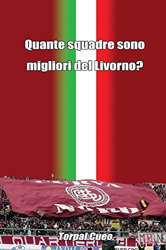 Quante squadre sono migliori del Livorno?: Regalo divertente per tifosi livornesi. Il libro è vuoto, perché è l' AS Livorno la squadra migliore. Idee regalo compleanno tifoso ultras Livorno Calcio