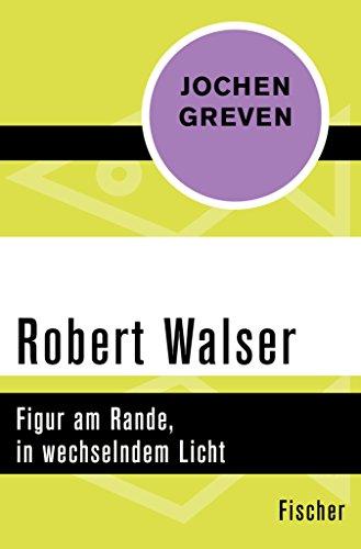 Robert Walser: Figur am Rande, in wechselndem Licht (German Edition)
