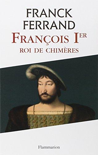François 1er, roi de chimères (Biographies et mémoires)