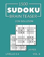 1500 Sudoku Brain Teaser Hyper con soluzioni Livello 3-4 Vol. 6