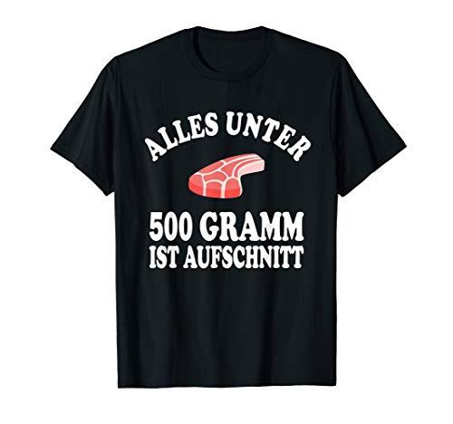 Alles unter 500 Gramm ist Aufschnitt BBQ Grillen T-Shirt