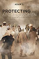 Protecting The Afghan Women: The Legal Tradition and the Violation of Women's Rights in Afghanistan