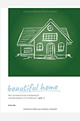 beautiful home: Mein wunderschönes Hausbaubuch und Bautagebuch für die Bauzeit (TypeNr. 15) Taschenbuch