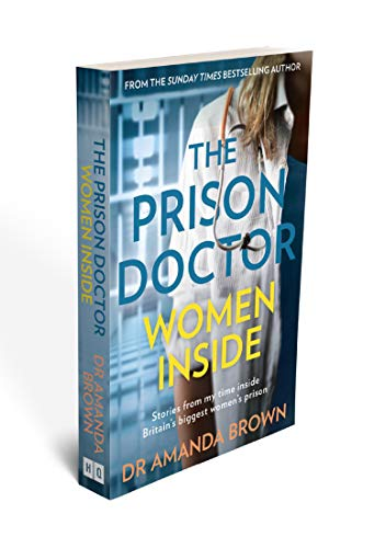 The Prison Doctor: Women Inside: Stories from my time inside Britain's biggest women's prison. A Sunday Times best-selling biography
