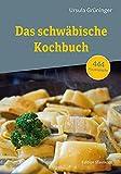 Das schwäbische Kochbuch: 444 Hausrezepte