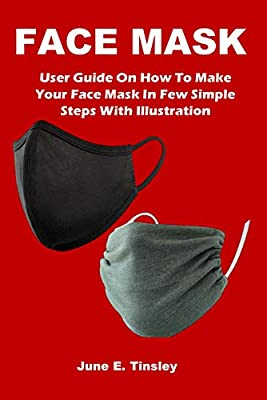 FACE MASK: User Guide On How To Make Your Face Mask In Few Simple Steps With Illustration by