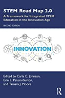 STEM Road Map 2.0: A Framework for Integrated STEM Education in the Innovation Age