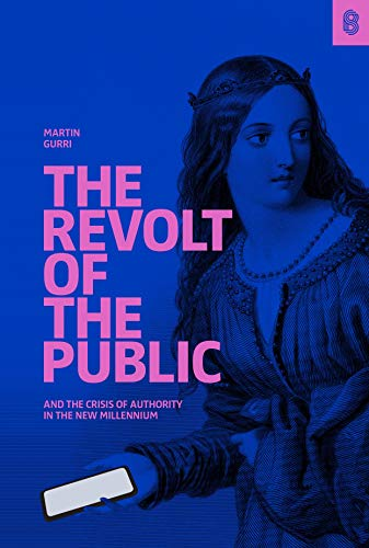 The Revolt of The Public and the Crisis of Authority in the New Millennium by [Martin Gurri]