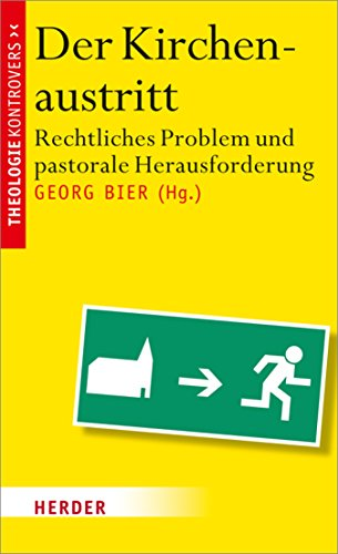 Der Kirchenaustritt: Rechtliches Problem und pastorale Herausforderung (Theologie kontrovers)