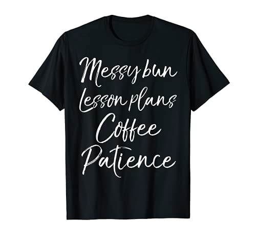 Enseñanza Cotización Mujeres Moño Desordenado Lección Planes Café Paciencia Camiseta