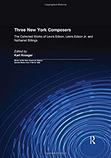 Three New York Composers: The Collected Works of Lewis Edson, Lewis Edson Jr, and Nathaniel Billings