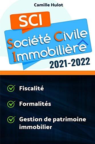 SCI 2021-2022 : Fiscalité, Formalités, Gestion de patrimoine immobilier