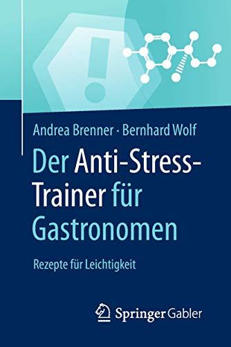 Der Anti-Stress-Trainer für Gastronomen: Rezepte für Leichtigkeit
