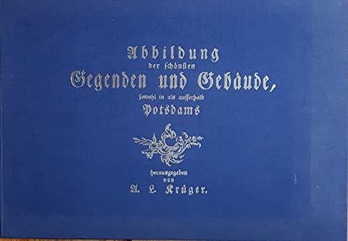 Abbildung der schönsten Gegenden und Gebäude, sowohl in als außerhalb Potsdams. Faksimiledruck der von A.L. Krüger 1779 und 1782 in zwei Folgen herausgegebenen 12 Radierungen mit Ansichten von Bau