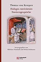 Thomas von Kempen: Dialogus noviciorum / Novizengespraeche: Lateinisch und Deutsch