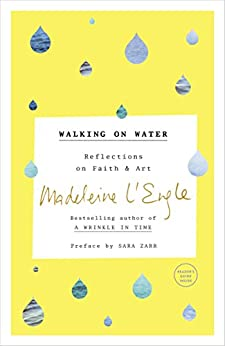 Walking on Water: Reflections on Faith and Art by [Madeleine L'Engle, Sara Zarr, Lindsay Lackey]