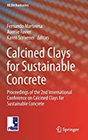 Calcined Clays for Sustainable Concrete: Proceedings of the 2nd International Conference on Calcined Clays for Sustainable Concrete (RILEM Bookseries (16))