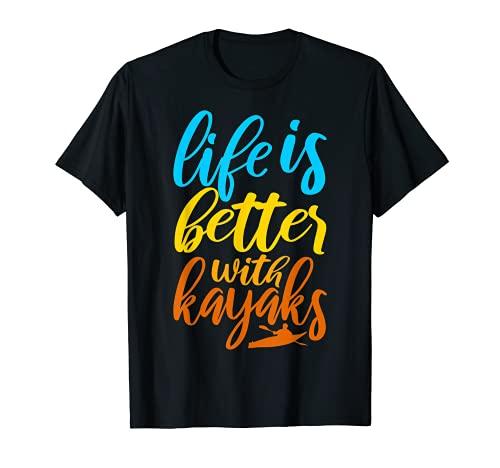 La vida es mejor con los kayaks Divertido amante del kayak Camiseta