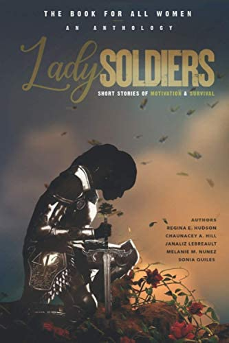 Lady Soldiers An Anthology Short Stories of Motivation and Survival THE BOOK FOR ALL WOMEN product image