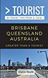 Greater Than a Tourist – Brisbane Queensland Australia: 50 Travel Tips from a Local