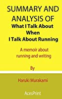Summary and Analysis of What I Talk About When I Talk About Running: A memoir about running and writing By Haruki Murakami