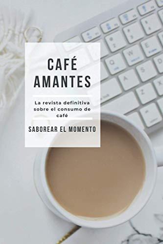 Café Amantes- La Revista Definitiva Sobre el Consumo de Café - Saborear el Momento: (6 x 9) Diario del Consumo de Café - Disfrute de su Delicioso Café ... de lo Que Bebió y Dónde Estuvo - 100 páginas