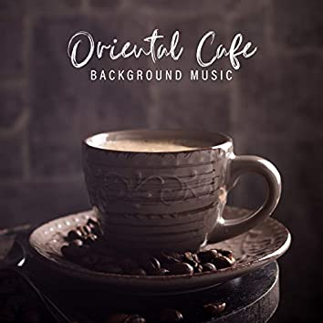 Oriental Cafe Background Music: Compilation of The Best Arabic and Asian Melodies