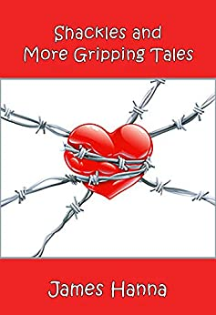 Shackles and More Gripping Tales by [James Hanna]