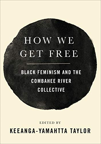 How We Get Free: Black Feminism and the Combahee River Collective - Kindle  edition by Taylor, Keeanga-Yamahtta. Politics & Social Sciences Kindle  eBooks @ Amazon.com.
