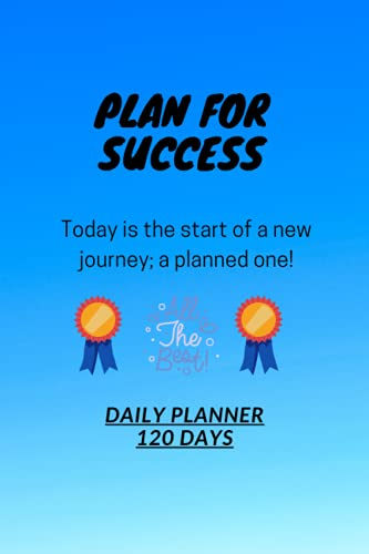 """D4: PLAN FOR SUCCESS. Today is the start of a new journey; a planned one! All the best. Daily Planner - 120 Days: 120 Pages, 6"""" x 9"""", Daily Planner"""