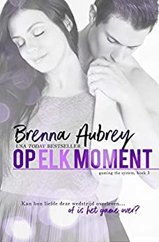 Op elk moment (Gaming the system serie Book 3) (Dutch Edition) by [Brenna Aubrey]