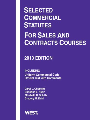 Selected Commercial Statutes For Sales and Contracts Courses, 2013 (Selected Statutes)