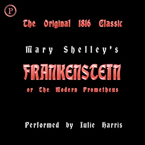 Frankenstein or, The Modern Prometheus - The Original 1816 Classic                   By:                                                                                                                                 Mary Wollstonecraft Shelley                               Narrated by:                                                                                                                                 Julie Harris                      Length: 3 hrs and 7 mins     Not rated yet     Overall 0.0
