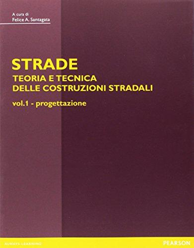 Strade: teoria e tecnica delle costruzioni stradali. Progettazione (Vol. 1)