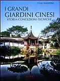 i grandi giardini cinesi. storia, concezione, tecniche. ediz. illustrata