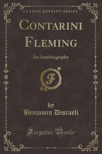 Contarini Fleming: A Psychological Romance; The Rise of Iskander (Classic Reprint)