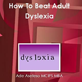 How to Beat Adult Dyslexia                   By:                                                                                                                                 Ade Asefeso MCIPS MBA                               Narrated by:                                                                                                                                 Gary L. Willprecht                      Length: 1 hr and 47 mins     19 ratings     Overall 3.8