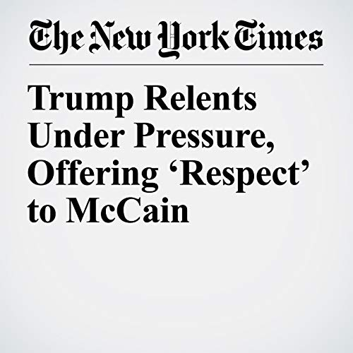 Trump Relents Under Pressure, Offering 'Respect' to McCain audiobook cover art