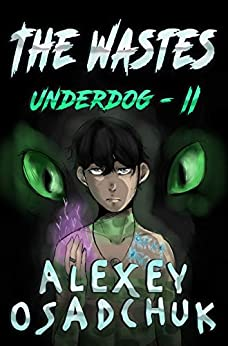 The Wastes (Underdog Book #2): LitRPG Series by [Alexey Osadchuk]